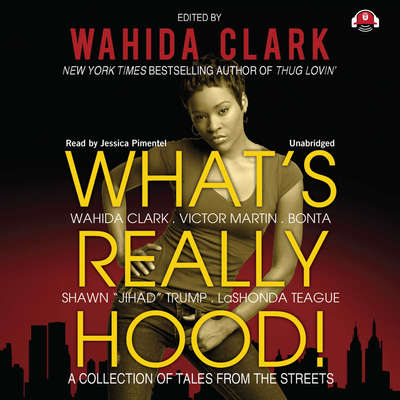 What's Really Hood!: A Collection of Tales from the Streets Audiobook, by Wahida Clark