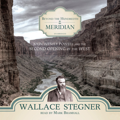 Beyond the Hundredth Meridian: John Wesley Powell and the Second Opening of the West Audiobook, by