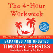 The 4-Hour Workweek, Expanded and Updated: Escape 9–5, Live Anywhere, and Join the New Rich, by Timothy Ferriss