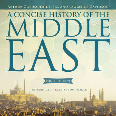A Concise History of the Middle East, Ninth Edition Audiobook, by Arthur Goldschmidt