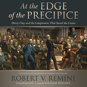 At the Edge of the Precipice: Henry Clay and the Compromise That Saved the Union Audiobook, by Robert V. Remini