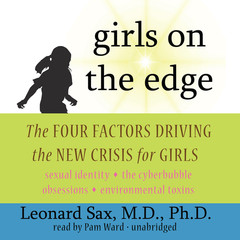 Girls on the Edge: The Four Factors Driving the New Crisis for Girls Audiobook, by Leonard Sax