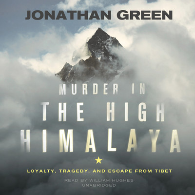 Murder in the High Himalaya: Loyalty, Tragedy, and Escape from Tibet Audiobook, by Jonathan Green