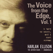 The Voice from the Edge, Vol. 1: I Have No Mouth, and I Must Scream Audiobook, by Harlan Ellison