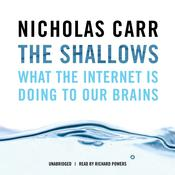 The Shallows: What the Internet Is Doing to Our Brains, by Nicholas Carr
