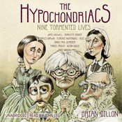 The Hypochondriacs: Nine Tormented Lives Audiobook, by Brian Dillon
