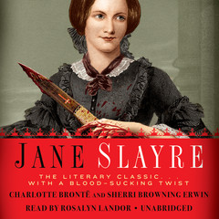 Jane Slayre: The Literary Classic … with a Blood-Sucking Twist Audiobook, by Charlotte Brontë, Sherri Browning Erwin