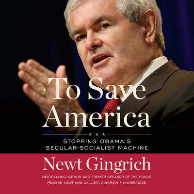 To Save America: Stopping Obama's Secular-Socialist Machine Audiobook, by Newt Gingrich