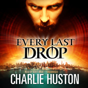 Every Last Drop, by Charlie Huston