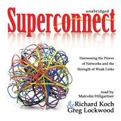 Superconnect: Harnessing the Power of Networks and the Strength of Weak Links Audiobook, by Richard Koch