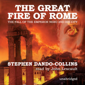 The Great Fire of Rome: The Fall of the Emperor Nero and His City Audiobook, by Stephen Dando-Collins