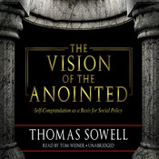 The Vision of the Anointed: Self-Congratulation as a Basis for Social Policy, by Thomas Sowell