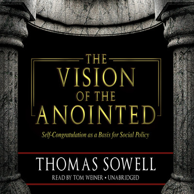 The Vision of the Anointed: Self-Congratulation as a Basis for Social Policy Audiobook, by Thomas Sowell