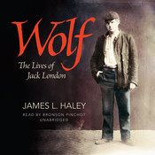Wolf: The Lives of Jack London Audiobook, by James L. Haley