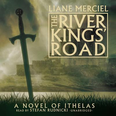 The River Kings' Road: A Novel of Ithelas Audiobook, by Liane Merciel
