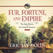 Fur, Fortune, and Empire, by Eric Jay Dolin