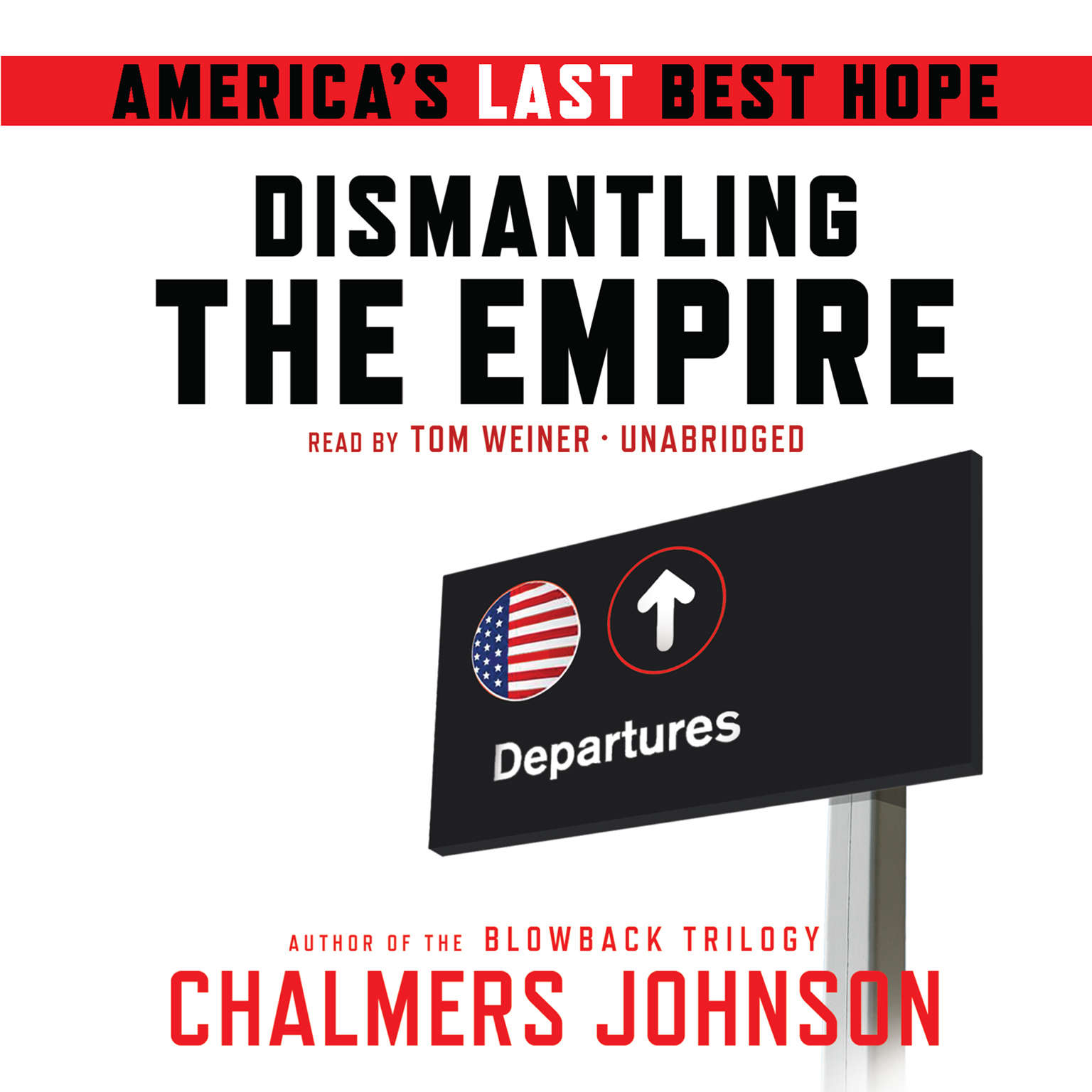 Printable Dismantling the Empire: America's Last Best Hope Audiobook Cover Art