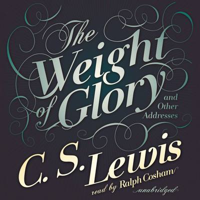 The Weight of Glory: And Other Addresses Audiobook, by C. S. Lewis