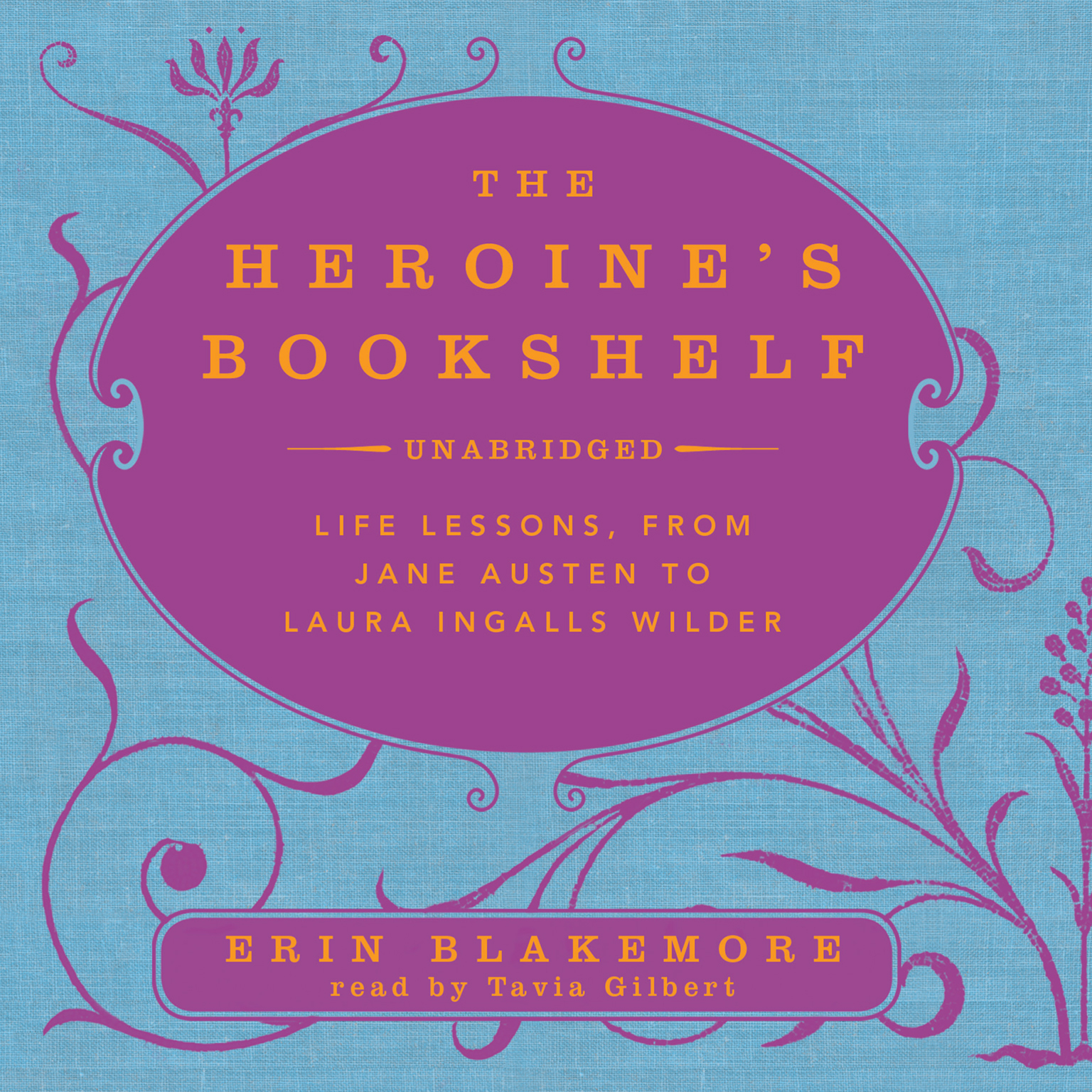 Printable The Heroine's Bookshelf: Life Lessons, from Jane Austen to Laura Ingalls Wilder Audiobook Cover Art
