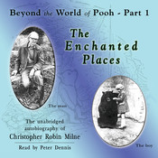 The Enchanted Places: Beyond the World of Pooh, Part 1 Audiobook, by Christopher Milne