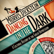 Dancing in the Dark: A Cultural History of the Great Depression, by Morris Dickstein