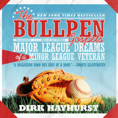The Bullpen Gospels: Major League Dreams of a Minor League Veteran Audiobook, by Dirk Hayhurst