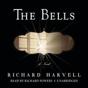 The Bells: A Novel Audiobook, by Richard Harvell