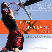 Play Their Hearts Out: A Coach, His Star Recruit, and the Youth Basketball Machine Audiobook, by George Dohrmann