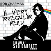 A Very Irregular Head: The Life of Syd Barrett Audiobook, by Rob Chapman