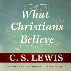 What Christians Believe Audiobook, by C. S. Lewis