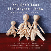 You Don't Look Like Anyone I Know: A True Story of Family, Face Blindness, and Forgiveness, by Heather Sellers