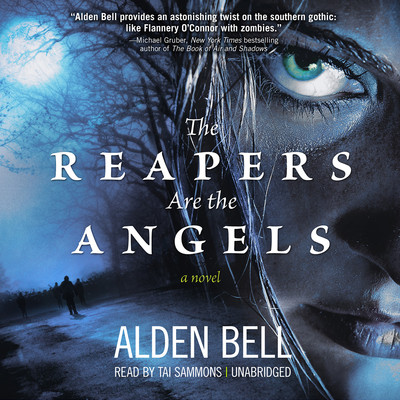 The Reapers Are the Angels: A Novel Audiobook, by Alden Bell