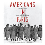 Americans in Paris: Life and Death under Nazi Occupation, by Charles Glass