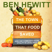 The Town That Food Saved: How One Community Found Vitality in Local Food Audiobook, by Ben Hewitt