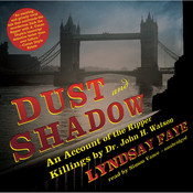 Dust and Shadow: An Account of the Ripper Killings by Dr. John H. Watson, by Lyndsay Faye