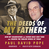 The Deeds of My Fathers: How My Grandfather and Father Built New York and Created the Tabloid World of Today, by Paul David Pope