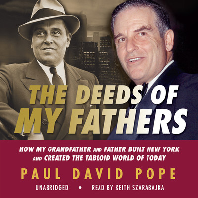 The Deeds of My Fathers: How My Grandfather and Father Built New York and Created the Tabloid World of Today Audiobook, by Paul David Pope
