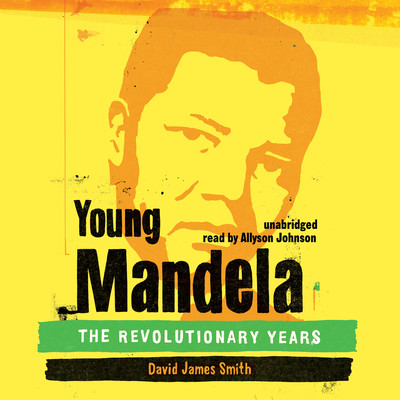Young Mandela: The Revolutionary Years Audiobook, by David James Smith