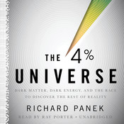 The 4 Percent Universe: Dark Matter, Dark Energy, and the Race to Discover the Rest of Reality, by Richard Panek