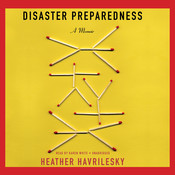 Disaster Preparedness: A Memoir Audiobook, by Heather Havrilesky