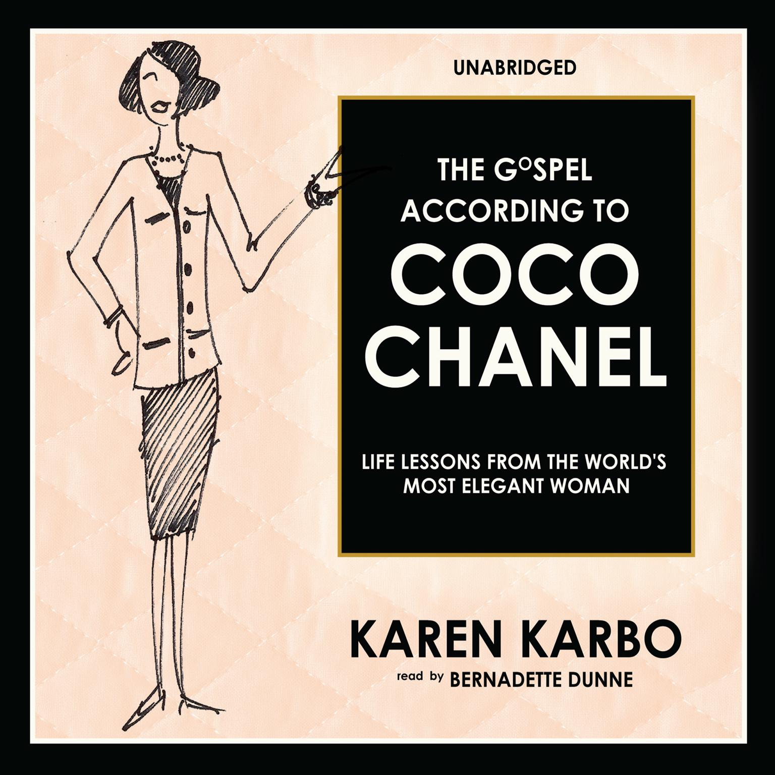 The Gospel According to Coco Chanel: Life Lessons from the Worlds Most Elegant Woman Audiobook, by Karen Karbo