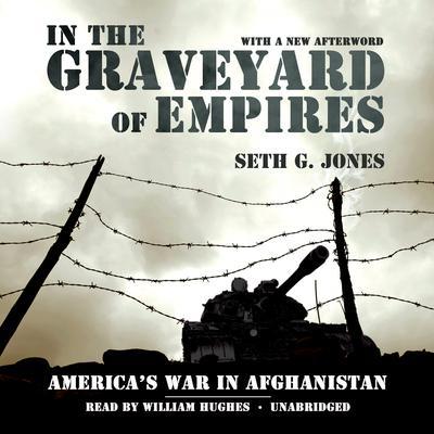 In the Graveyard of Empires: America's War in Afghanistan Audiobook, by Seth G. Jones