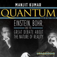 Quantum: Einstein, Bohr, and the Great Debate about the Nature of Reality Audiobook, by Manjit Kumar