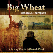 Big Wheat: A Tale of Bindlestiffs and Blood Audiobook, by Richard A. Thompson