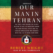 Our Man in Tehran: The True Story behind the Secret Mission to Save Six Americans during the Iran Hostage Crisis and the Foreign Ambassador Who Worked with the CIA to Bring Them Home Audiobook, by Robert Wright