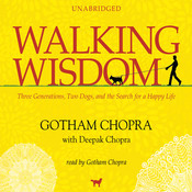Walking Wisdom: Three Generations, Two Dogs, and the Search for a Happy Life Audiobook, by Gotham Chopra, Deepak Chopra