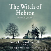 The Witch of Hebron: A World Made by Hand Novel, by James Howard Kunstler