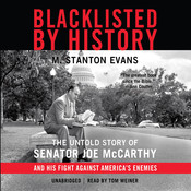 Blacklisted by History: The Untold Story of Senator Joe McCarthy and His Fight against America's Enemies Audiobook, by M. Stanton Evans