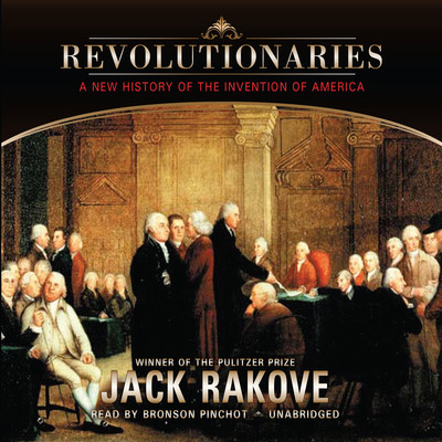 Revolutionaries: A New History of the Invention of America Audiobook, by Jack N. Rakove