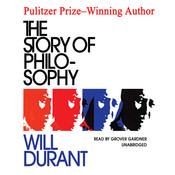 The Story of Philosophy: The Lives and Opinions of the Greater Philosophers, by Will Durant